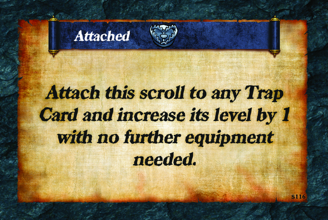 Attached  Attach this scroll to any Trap Card and increase its level by 1 with no further equipment needed.