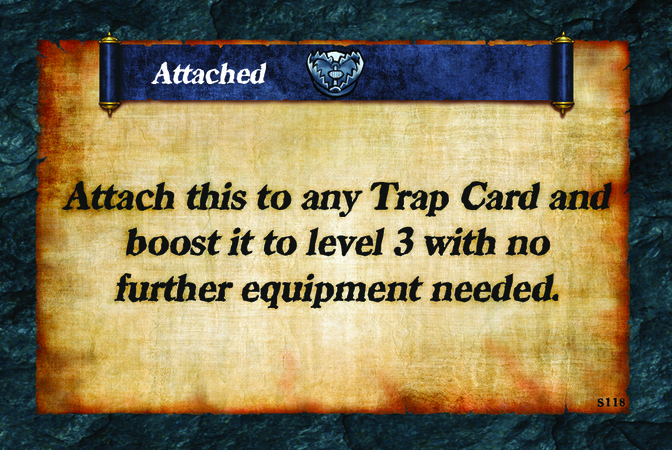 Attached  Attach this to any Trap Card and boost it to level 3 with no further equipment needed.