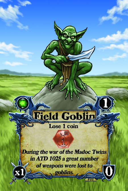 Field Goblin  Lose 1 coin  During the war of the Madoc Twins in ATD 1025 a great number of weapons were lost to goblins.