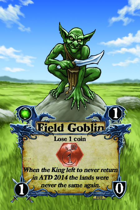 Field Goblin  Lose 1 coin  When the King left to never return in ATD 2014 the lands were never the same again.
