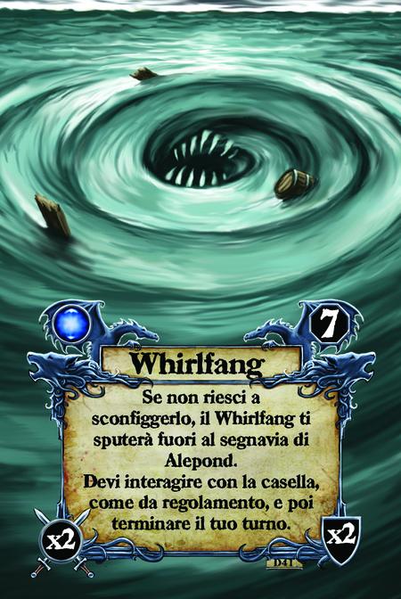 Whirlfang Se non riesci a sconfiggere il Whirlfang ti sputerà fuori al segnavia di Alepond. Devi interagire con la casella come da regolamento e poi terminare il tuo turno.