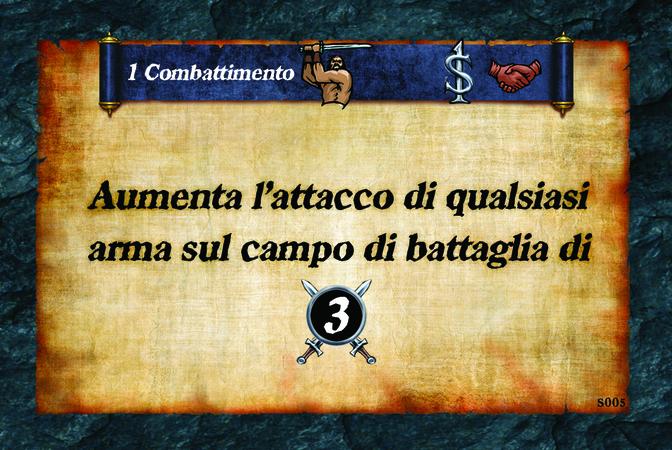 1 Combattimento  Aumenta l'attacco di qualsiasi arma sul campo di battaglia di (A. 3)
