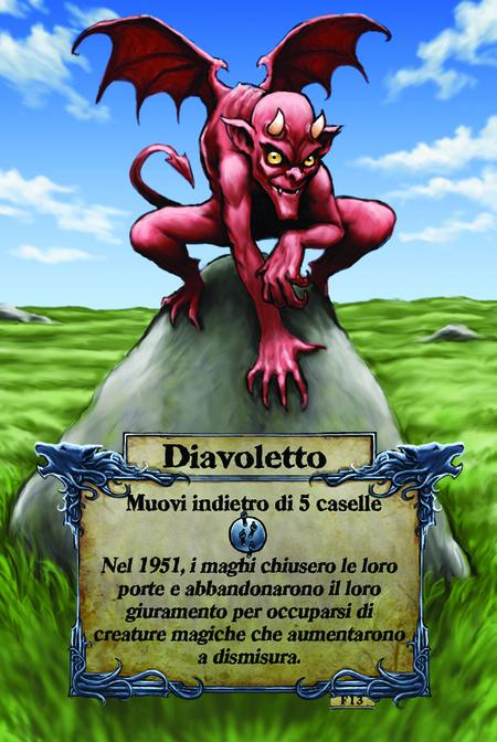 Diavoletto  Muovi indietro di 5 caselle  Nel 1951, i maghi chiusero le loro porte e abbandonarono il loro giuramento per occuparsi di creature magiche che aumentarono di numero.