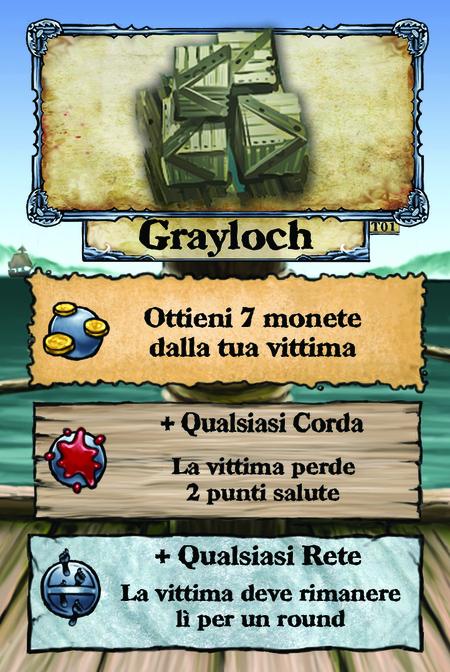Grayloch Ottieni 7 monete dalla tua vittima  + Qualsiasi Corda La vittima perde 2 punti salute  + Qualsiasi Rete La vittima deve rimanere lì per un round