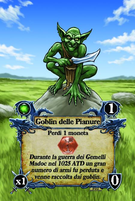 Goblin delle Pianure  Perdi 1 moneta  Durante la guerra dei Gemelli Madoc nel 1025 ATD un gran numero di armi fu perduta e venne raccolta dai goblin.