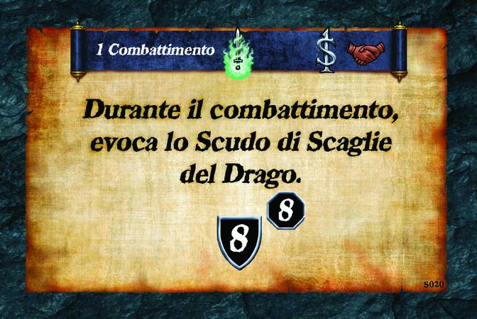1 Combattimento  Durante il combattimento, evoca lo Scudo di Scaglie del Drago. (A. 8) (L. 8)