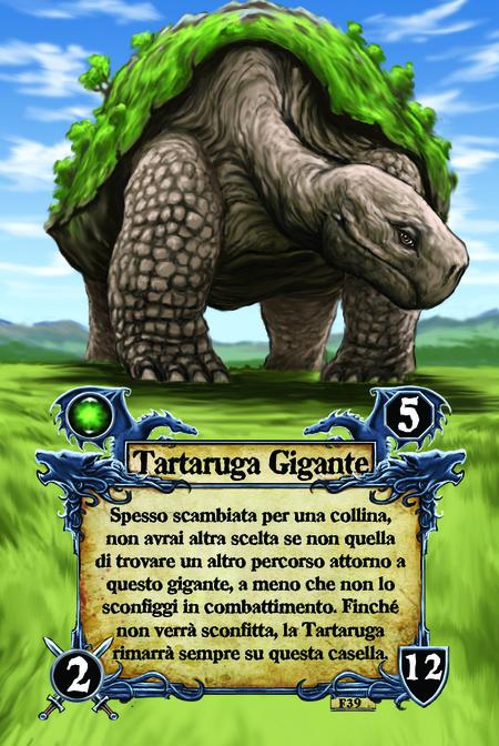 Tartaruga Gigante Spesso scambiata per una collina, non avrai altra scelta se non quella di trovare un altro percorso attorno a questo gigante, a meno che non lo sconfiggi in combattimento. Finché non verrà sconfitta, la Tartaruga rimarrà sempre su questa casella.