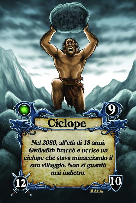Ciclope  Nel 2080, all'età di 18 anni, Gwiladith braccò e uccise un ciclope che stava minacciando il suo villaggio. Non si guardò mai indietro.