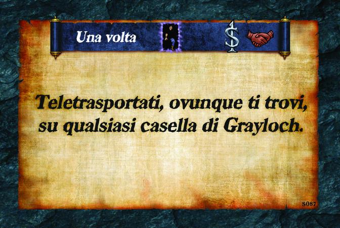 Una volta  Teletrasportati, ovunque ti trovi, su qualsiasi casella di Grayloch.
