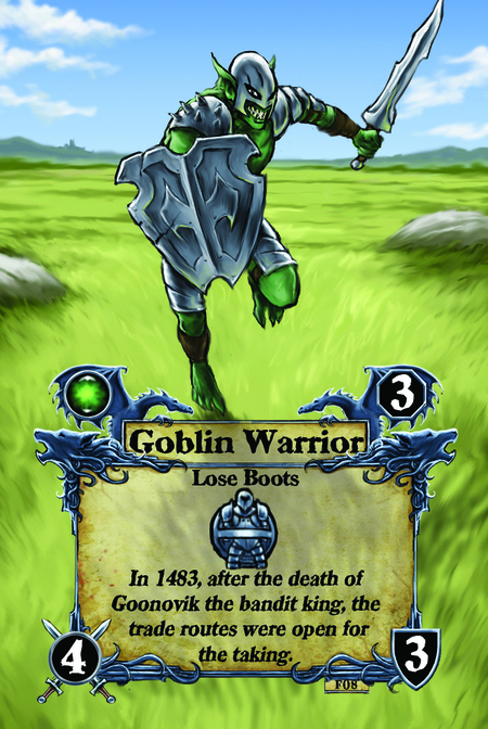 Goblin Warrior  Lose Boots  In 1483, after the death of Goonovik the bandit king, the trade routes were open for the taking.