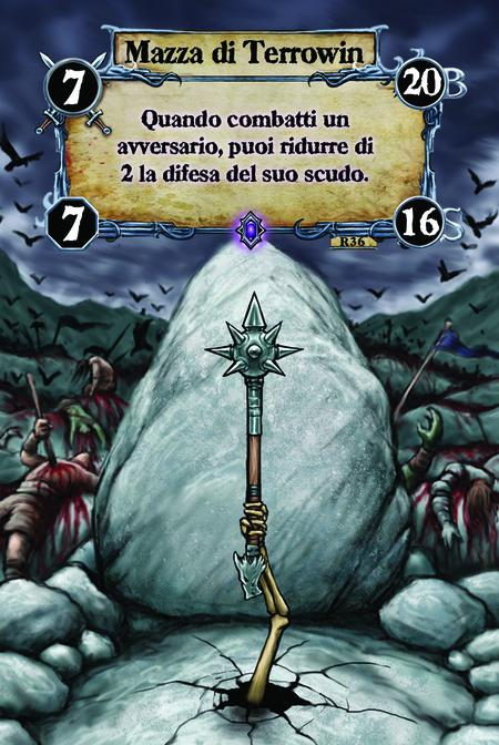 Mazza di Terrowin Quando combatti un avversario, puoi ridurre di 2 la difesa del suo scudo.