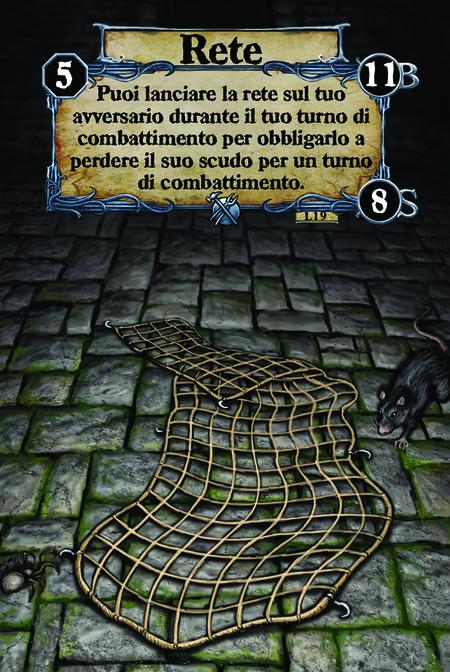 Rete Puoi lanciare la rete sul tuo avversario durante il tuo turno di combattimento per obbligarlo a perdere il suo scudo per un turno di combattimento.